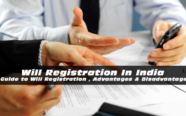 Will Registration In India: Guide to Will Registration , Advantages & Disadvantages