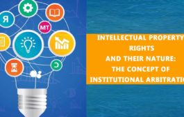 Intellectual Property Rights- and their Nature: The Concept of Institutional Arbitration