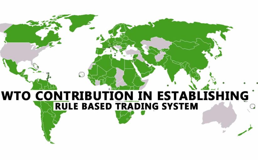 WTO Contribution in establishing Rule Based Trading System